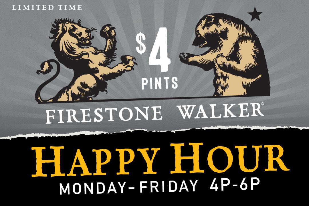 Firestone Walker Happy Hour, Monday-Friday 4-6pm : $4 Pints