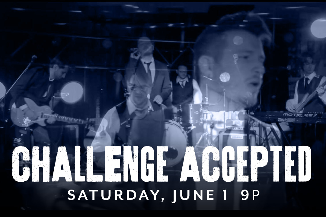 Challenge Accepted LIVE Saturday, June 1 @ 9pm