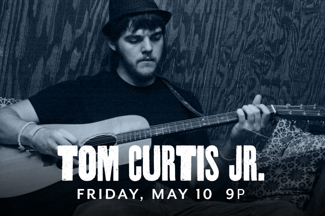 Tom Curtis Jr. LIVE Friday, May 10 @ 9pm