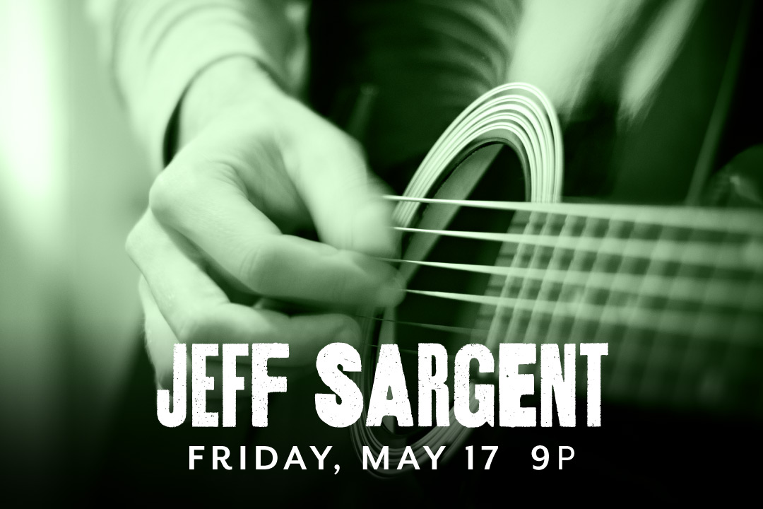 Jeff Sargent LIVE Friday, May 17 @ 9pm