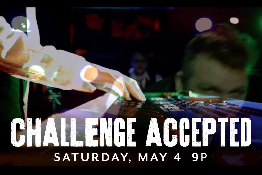 Challenge Accepted LIVE Saturday, May 4 @ 9pm
