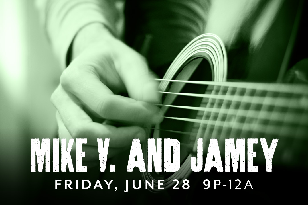 Mike V. and Jamey LIVE Friday, June 28 9p-12a