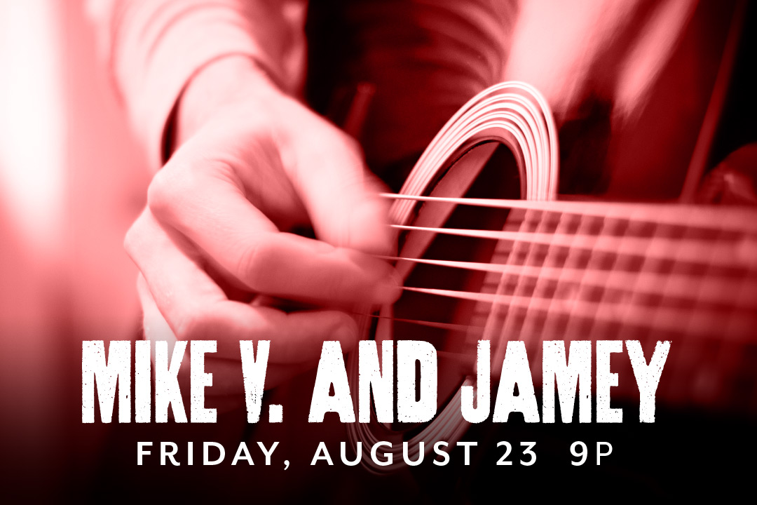 Mike V. and Jamey LIVE Friday, 8/23 @ 9pm