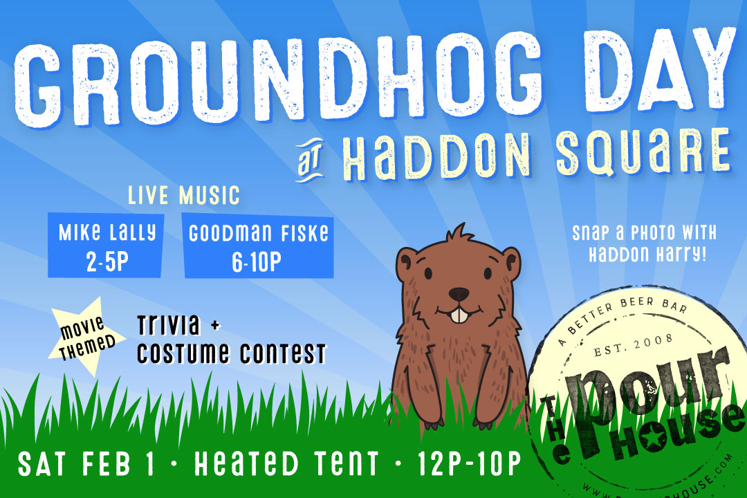 Groundhog Day at Haddon Square : SAT 2/1 from 12p-10p : Live Music, Heated Tent, and More!